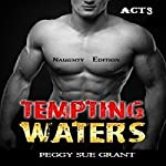Tempting Waters: Naughty Edition, Act 3 | Peggy Sue Grant