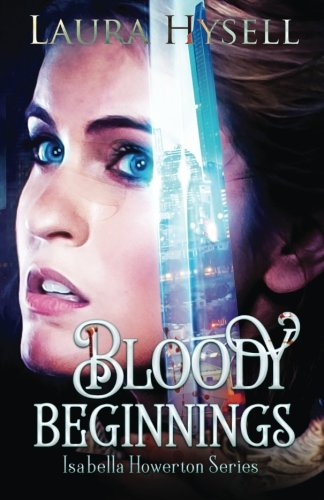 Bloody Beginnings (Isabella Howerton) (Volume 1) [Hysell, Laura] (Tapa Blanda)