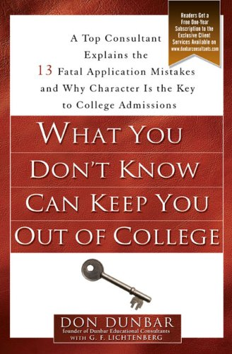 What You Don't Know Can Keep You Out of College: A Top Consultant Explains the 13 Fatal Application Mistakesand Why Character Is the Key to College Admissions