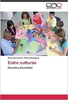 Entre culturas: Escuela y diversidad (Spanish Edition