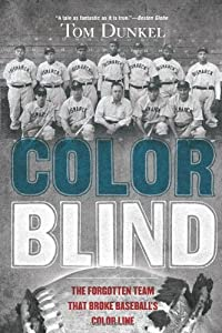 Color Blind: The Forgotten Team That Broke Baseball's Color Line from Tom Dunkel