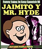 Funny Tales In Easy Spanish 10: Jaimito y Mr. Hyde (Spanish Reader for Beginners) (Spanish Edition)