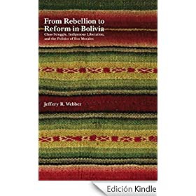 From Rebellion to Reform in Bolivia: Class Struggle, Indigenous Liberation, and the Politics of Evo Morales