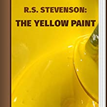 The Yellow Paint (       UNABRIDGED) by Robert Louis Stevenson Narrated by Anastasia Bertollo