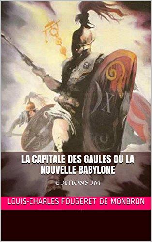 Louis-Charles Fougeret de Monbron - La Capitale des Gaules ou la Nouvelle Babylone: EDITIONS JM (French Edition)