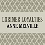Lorimer Loyalties: Lorimer Family, Book 6 (       UNABRIDGED) by Anne Melville Narrated by Claire Carroll