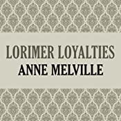 Lorimer Loyalties: Lorimer Family, Book 6 | Anne Melville