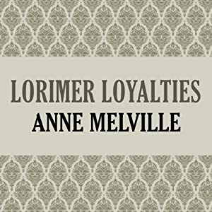Lorimer Loyalties: Lorimer Family, Book 6 | [Anne Melville]