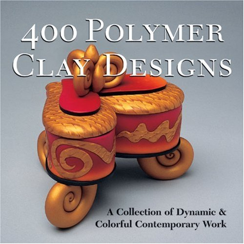 400 Polymer Clay Designs: A Collection of Dynamic and Colourful Contemporary Work (500 (Lark Paperback))