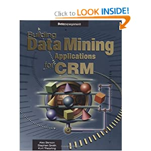Building Data Mining Applications for CRM Alex Berson, Stephen J. Smith, Berson and Kurt Thearling