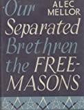 img - for Our Separated Brethren: The Freemasons book / textbook / text book