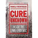 Cure Unknown: Inside the Lyme Epidemic ~ Pamela Weintraub