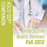 ASCO INTERACTIVE BOARD REVIEWS (FALL 2012)