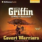 Covert Warriors: Presidential Agent Series, Book 7 | W. E. B. Griffin,William E. Butterworth