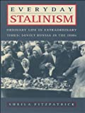 Everyday Stalinism : Ordinary Life in Extraordinary Times: Soviet Russia in the 1930s