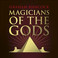 Magicians of the Gods Audiobook by Graham Hancock Narrated by Graham Hancock