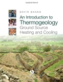 An Introduction to Thermogeology: Ground Source Heating and Cooling (1405170611) by Banks, David