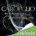 Die Vergangenheit ist ein gefährliches Land Hörbuch von Gianrico Carofiglio Gesprochen von: Erich Räuker