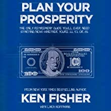 Plan Your Prosperity: The Only Retirement Guide You'll Ever Need, Starting Now - Whether You're 22, 52, or 82 (       UNABRIDGED) by Lara Hoffmans, Ken Fisher Narrated by Paul Getzels