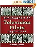 Encyclopedia of Television Pilots: 1937-2012