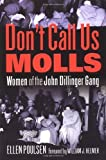 Don't Call Us Molls: Women of the John Dillinger Gang by Poulsen, Ellen published by Clinton Cook Publishing Corp. Paperback