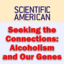 Seeking the Connections: Alcoholism and Our Genes: Scientific American (       UNABRIDGED) by John I. Nurnberger, Laura Jean Bierut, Scientific American Narrated by Sal Giangrasso