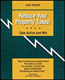 Reduce Your Property Taxes!: Take Action and Win