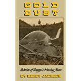 Gold Dust: Stories of Oregon's Mining Years