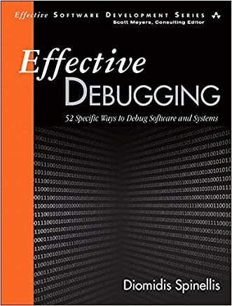 Effective Debugging: 52 Specific Ways to Debug Software and Systems (Effective Software Development Series)
