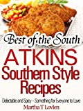 Best of the South: Atkins Southern Style Recipes Delectable and Spicy - Something for Everyone to Love