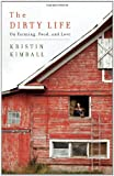 img - for By Kristin Kimball The Dirty Life: On Farming, Food, and Love (1st First Edition) [Hardcover] book / textbook / text book