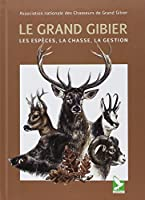 Le grand gibier : Les espèces, la chasse, la gestion
