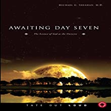 Awaiting Day Seven: The Science of God as the Universe (       UNABRIDGED) by Michael G. Sheahan MD Narrated by Mark McDevitt