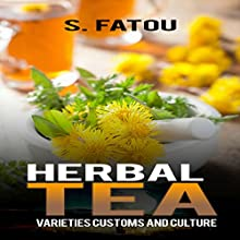 Herbal Tea: Varieties, Customs, and Culture (       UNABRIDGED) by S. Fatou Narrated by Belle Burkhart