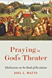 Praying in God's Theater: Meditations on the Book of Revelation