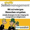 Simplify Selbstmanagement - Mit schwierigen Menschen umgehen (Premium-Edition): Simplify-Strategien für den Umgang mit unangenehmen Zeitgenossen Hörbuch von Rolf Meier Gesprochen von: Yannick Esters