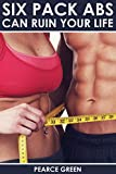 Six Pack Abs Can Ruin Your Life: Why Sit-Ups and Crunches Can Lead to Poor Health and How to Easily Replace Them With More Effective Core Workouts (flat abs, lose weight, posture, back pain)