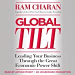 Global Tilt: Leading Your Business Through the Great Economic Power Shift | Ram Charan