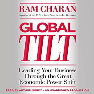 Global Tilt: Leading Your Business Through the Great Economic Power Shift | [Ram Charan]