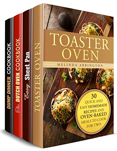 Oven-Baked Meals Box Set (4 in 1): Discover Meals and Recipes You Can Make with Your Toaster Oven, Sheet Pan and Dutch Oven (Cozy Meals for Busy People) by Melinda Abbington, Emma Melton, Roberta Wood, Sadie Tucker
