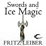Swords and Ice Magic: The Adventures of Fafhrd and the Gray Mouser (       UNABRIDGED) by Fritz Leiber Narrated by Jonathan Davis, Neil Gaiman
