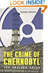 The Crime of Chernobyl: The Nuclear G...