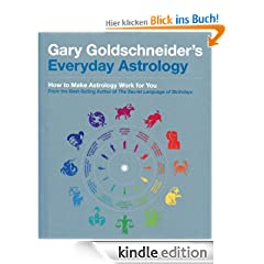 Gary Goldschneider's Everyday Astrology: How to Make Astrology Work for You