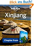 Lonely Planet Xinjiang: Chapter from...