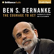 The Courage to Act: A Memoir of a Crisis and Its Aftermath (       UNABRIDGED) by Ben S. Bernanke Narrated by Grover Gardner