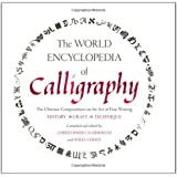 The World Encyclopedia of Calligraphy: The Ultimate Compendium on the Art of Fine Writing--History, Craft, Technique