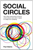 Social Circles: How offline relationships influence online behavior and what it means for design and marketing (Voices That Matter)