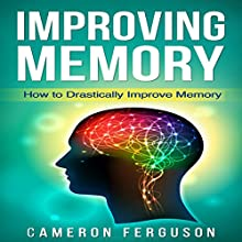 Improving Memory: How to Drastically Improve Memory Audiobook by Cameron Ferguson Narrated by Neil Holmes