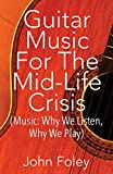 img - for Guitar Music for the Mid-Life Crisis: (Music: Why We Listen, Why We Play) book / textbook / text book