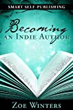Becoming an Indie Author (Smart Self-Publishing)